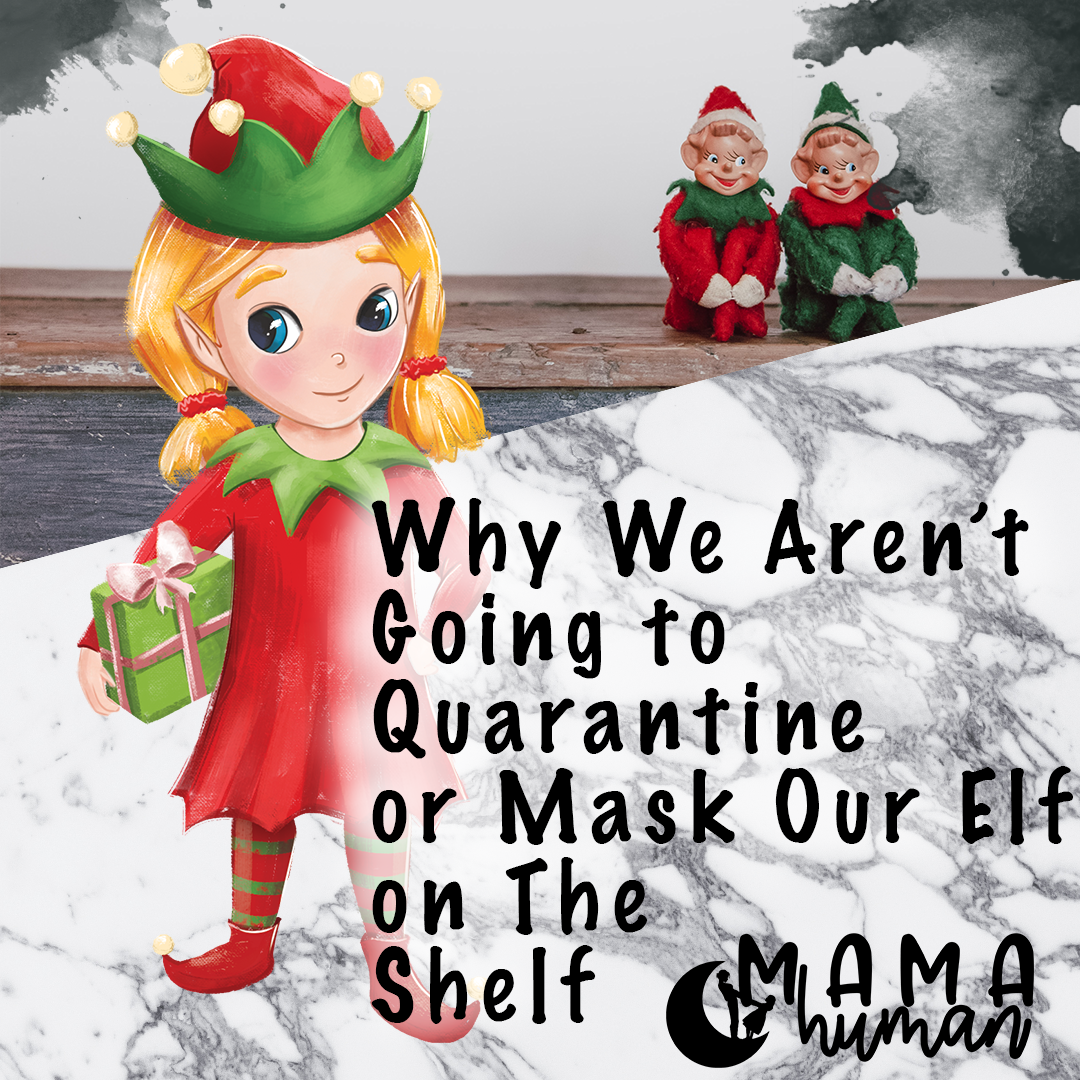 Why We Aren T Quarantining Or Masking Our Elf On The Shelf Mama Human